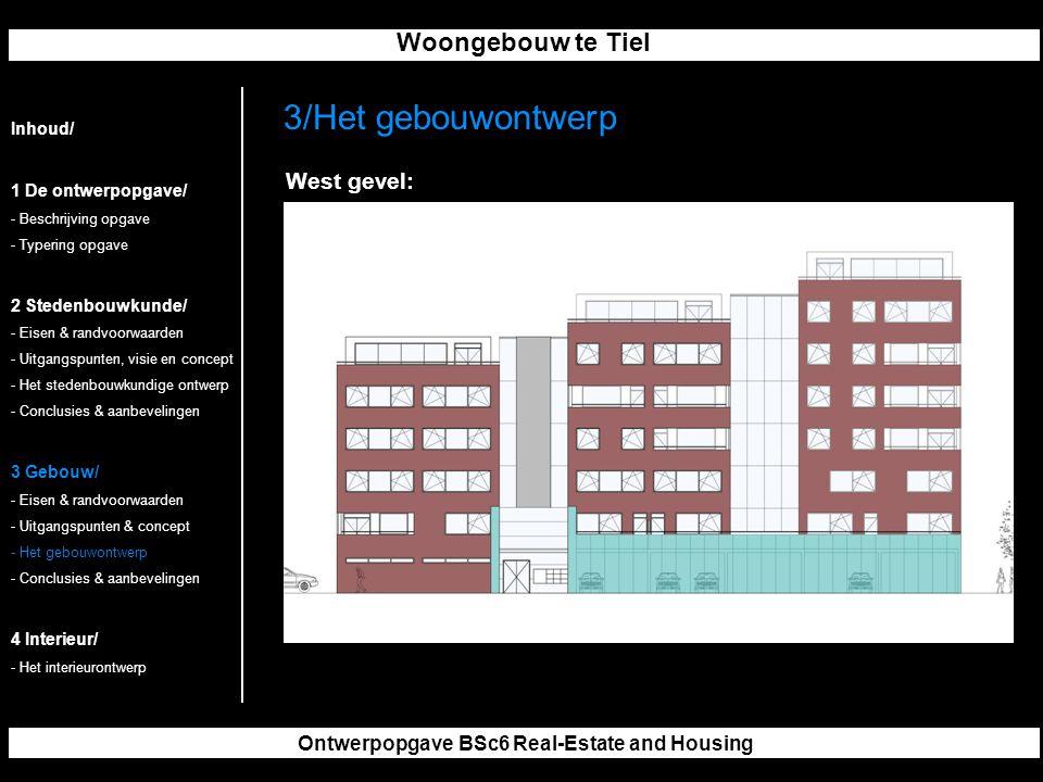 Woongebouw te Tiel Ontwerpopgave BSc6 Real-Estate and Housing 3/Het gebouwontwerp Inhoud/ 1 De ontwerpopgave/ - Beschrijving opgave - Typering opgave 2 Stedenbouwkunde/ - Eisen & randvoorwaarden - Uitgangspunten, visie en concept - Het stedenbouwkundige ontwerp - Conclusies & aanbevelingen 3 Gebouw/ - Eisen & randvoorwaarden - Uitgangspunten & concept - Het gebouwontwerp - Conclusies & aanbevelingen 4 Interieur/ - Het interieurontwerp West gevel: