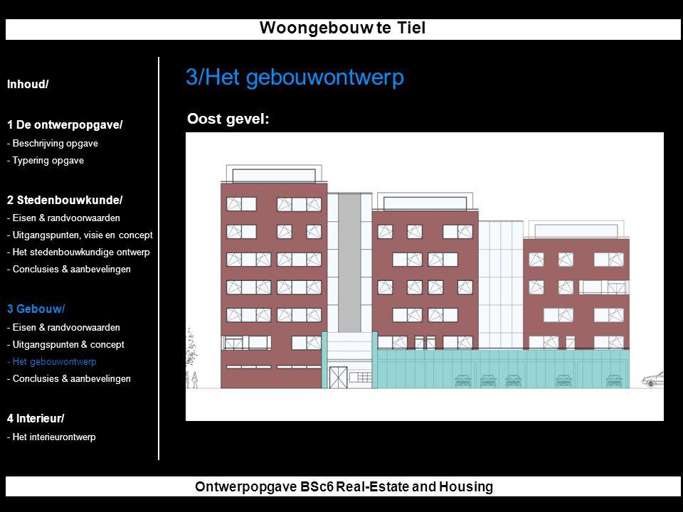 Woongebouw te Tiel Ontwerpopgave BSc6 Real-Estate and Housing 3/Het gebouwontwerp Inhoud/ 1 De ontwerpopgave/ - Beschrijving opgave - Typering opgave 2 Stedenbouwkunde/ - Eisen & randvoorwaarden - Uitgangspunten, visie en concept - Het stedenbouwkundige ontwerp - Conclusies & aanbevelingen 3 Gebouw/ - Eisen & randvoorwaarden - Uitgangspunten & concept - Het gebouwontwerp - Conclusies & aanbevelingen 4 Interieur/ - Het interieurontwerp Oost gevel: