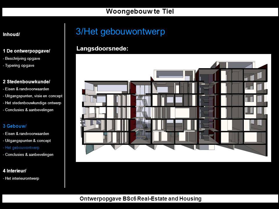Woongebouw te Tiel Ontwerpopgave BSc6 Real-Estate and Housing 3/Het gebouwontwerp Inhoud/ 1 De ontwerpopgave/ - Beschrijving opgave - Typering opgave 2 Stedenbouwkunde/ - Eisen & randvoorwaarden - Uitgangspunten, visie en concept - Het stedenbouwkundige ontwerp - Conclusies & aanbevelingen 3 Gebouw/ - Eisen & randvoorwaarden - Uitgangspunten & concept - Het gebouwontwerp - Conclusies & aanbevelingen 4 Interieur/ - Het interieurontwerp Langsdoorsnede: