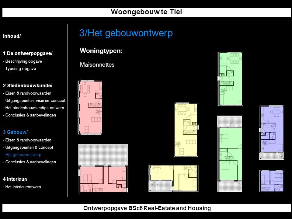 Woongebouw te Tiel Ontwerpopgave BSc6 Real-Estate and Housing 3/Het gebouwontwerp Inhoud/ 1 De ontwerpopgave/ - Beschrijving opgave - Typering opgave 2 Stedenbouwkunde/ - Eisen & randvoorwaarden - Uitgangspunten, visie en concept - Het stedenbouwkundige ontwerp - Conclusies & aanbevelingen 3 Gebouw/ - Eisen & randvoorwaarden - Uitgangspunten & concept - Het gebouwontwerp - Conclusies & aanbevelingen 4 Interieur/ - Het interieurontwerp Woningtypen: Maisonnettes