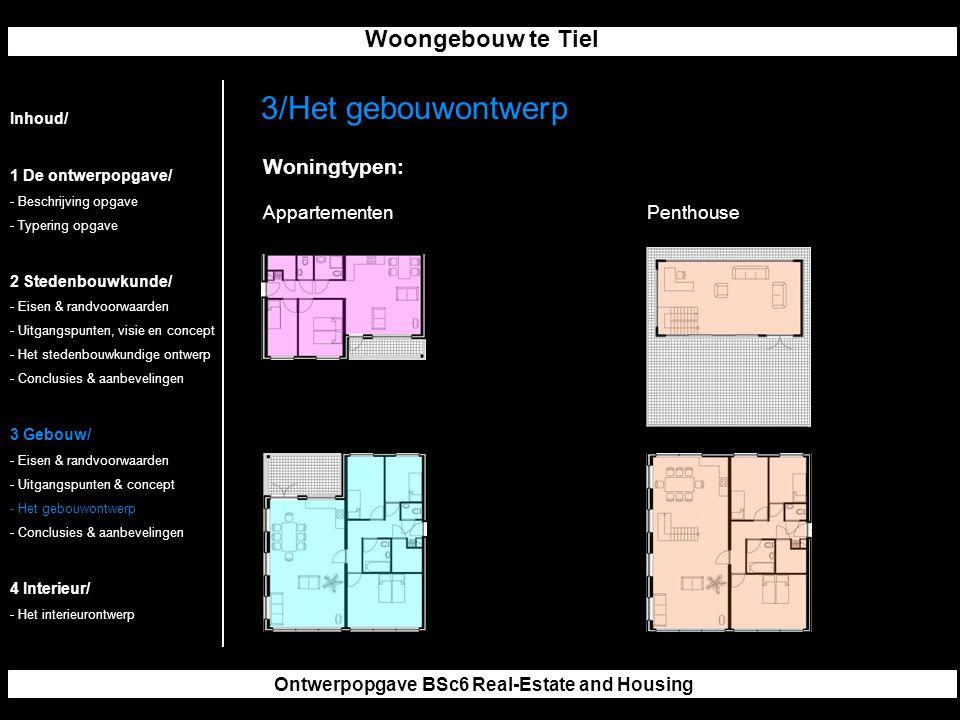 Woongebouw te Tiel Ontwerpopgave BSc6 Real-Estate and Housing 3/Het gebouwontwerp Inhoud/ 1 De ontwerpopgave/ - Beschrijving opgave - Typering opgave 2 Stedenbouwkunde/ - Eisen & randvoorwaarden - Uitgangspunten, visie en concept - Het stedenbouwkundige ontwerp - Conclusies & aanbevelingen 3 Gebouw/ - Eisen & randvoorwaarden - Uitgangspunten & concept - Het gebouwontwerp - Conclusies & aanbevelingen 4 Interieur/ - Het interieurontwerp Woningtypen: AppartementenPenthouse
