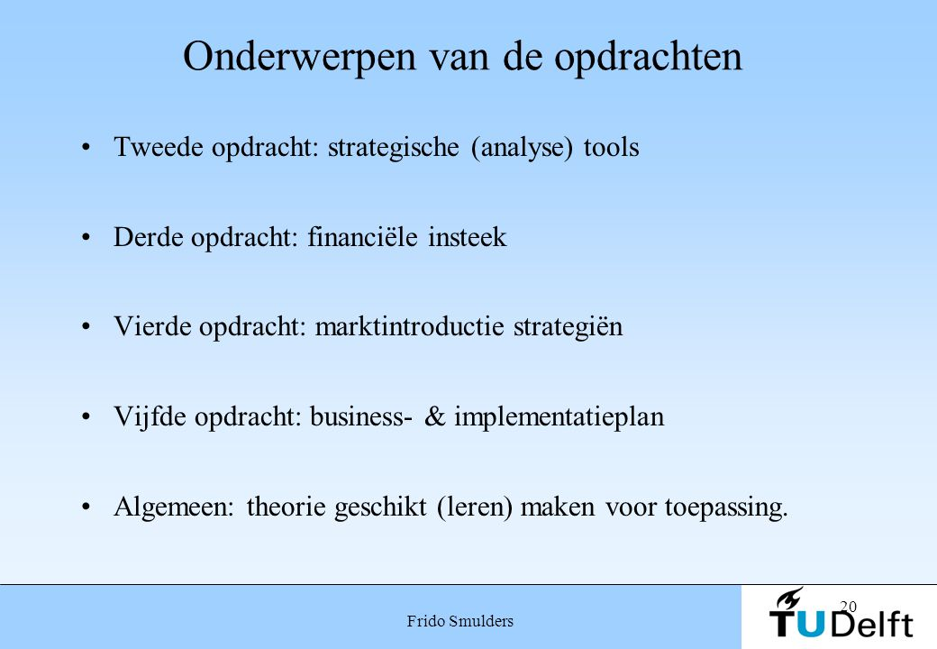 20 Frido Smulders Onderwerpen van de opdrachten Tweede opdracht: strategische (analyse) tools Derde opdracht: financiële insteek Vierde opdracht: mark