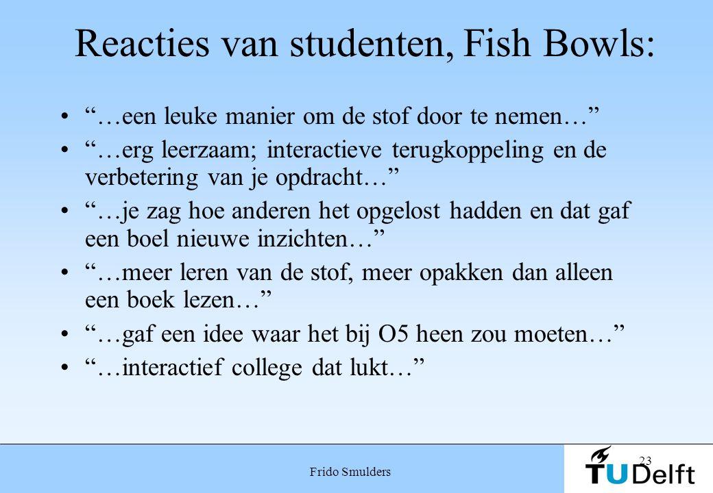 """23 Frido Smulders Reacties van studenten, Fish Bowls: """"…een leuke manier om de stof door te nemen…"""" """"…erg leerzaam; interactieve terugkoppeling en de"""