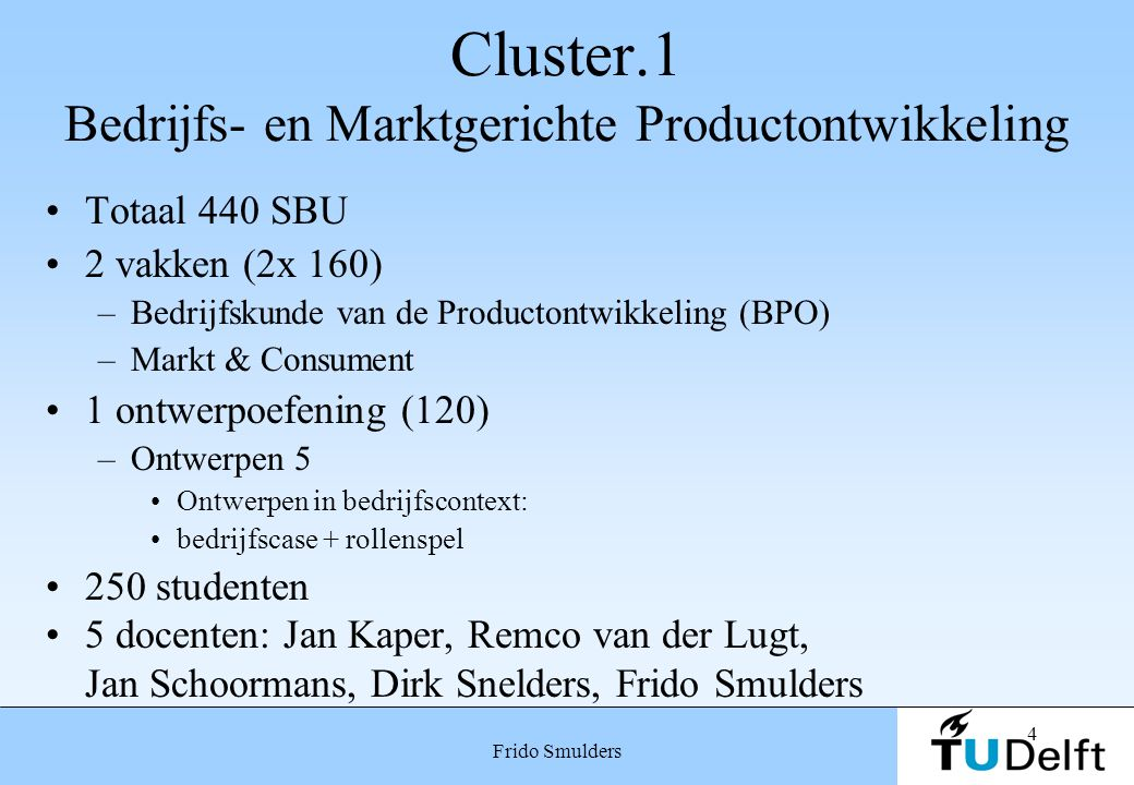 4 Frido Smulders Cluster.1 Bedrijfs- en Marktgerichte Productontwikkeling Totaal 440 SBU 2 vakken (2x 160) –Bedrijfskunde van de Productontwikkeling (