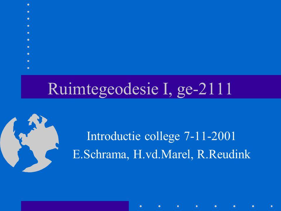 Ruimtegeodesie I, ge-2111 Introductie college 7-11-2001 E.Schrama, H.vd.Marel, R.Reudink