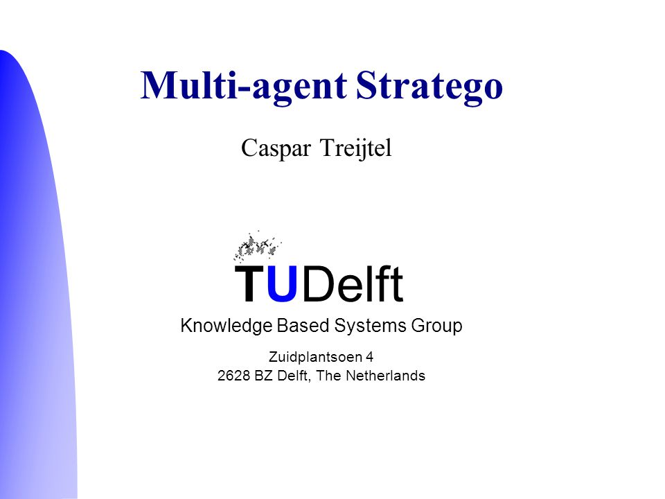 TUDelft Knowledge Based Systems Group Zuidplantsoen 4 2628 BZ Delft, The Netherlands Caspar Treijtel Multi-agent Stratego