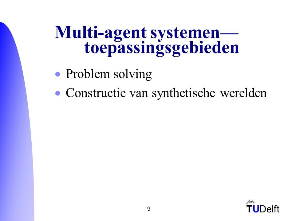 TUDelft 9 Multi-agent systemen— toepassingsgebieden  Problem solving  Constructie van synthetische werelden