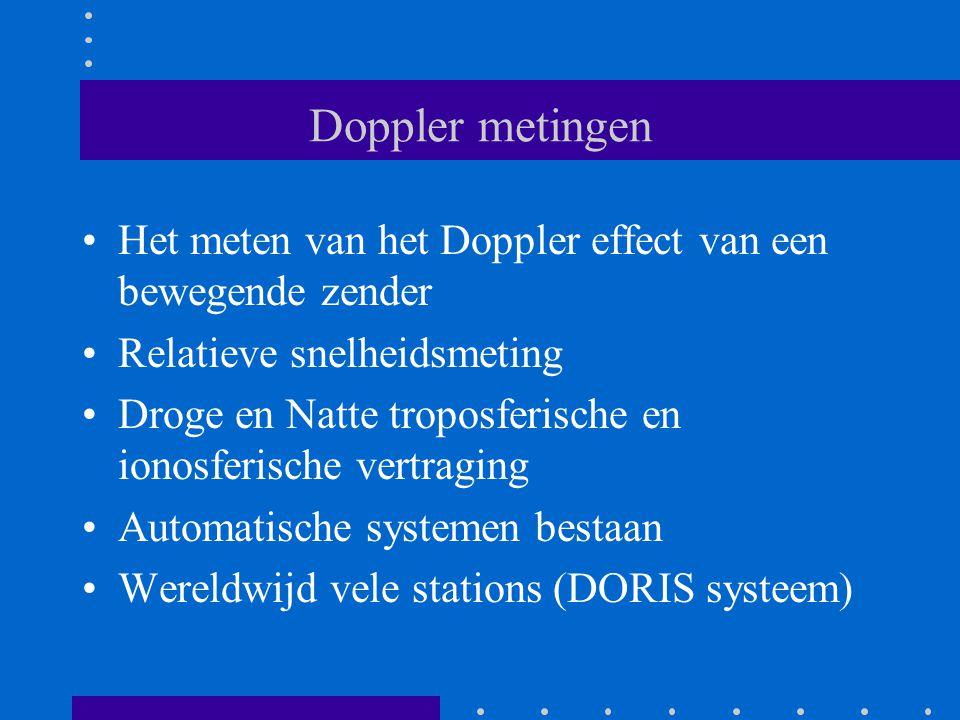 Doppler metingen Het meten van het Doppler effect van een bewegende zender Relatieve snelheidsmeting Droge en Natte troposferische en ionosferische vertraging Automatische systemen bestaan Wereldwijd vele stations (DORIS systeem)