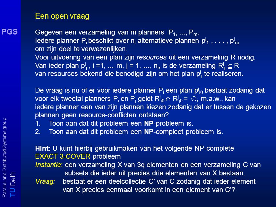 T U Delft Parallel and Distributed Systems group PGS Gegeven een verzameling van m planners P 1,..., P m.