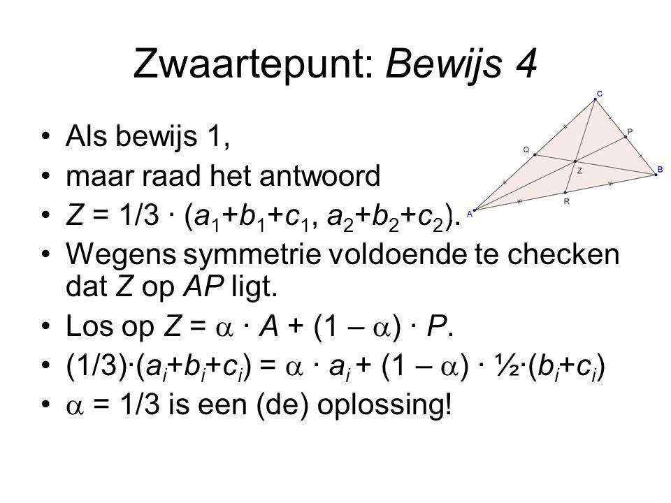 Zwaartepunt: Bewijs 4 Als bewijs 1, maar raad het antwoord Z = 1/3 · (a 1 +b 1 +c 1, a 2 +b 2 +c 2 ).