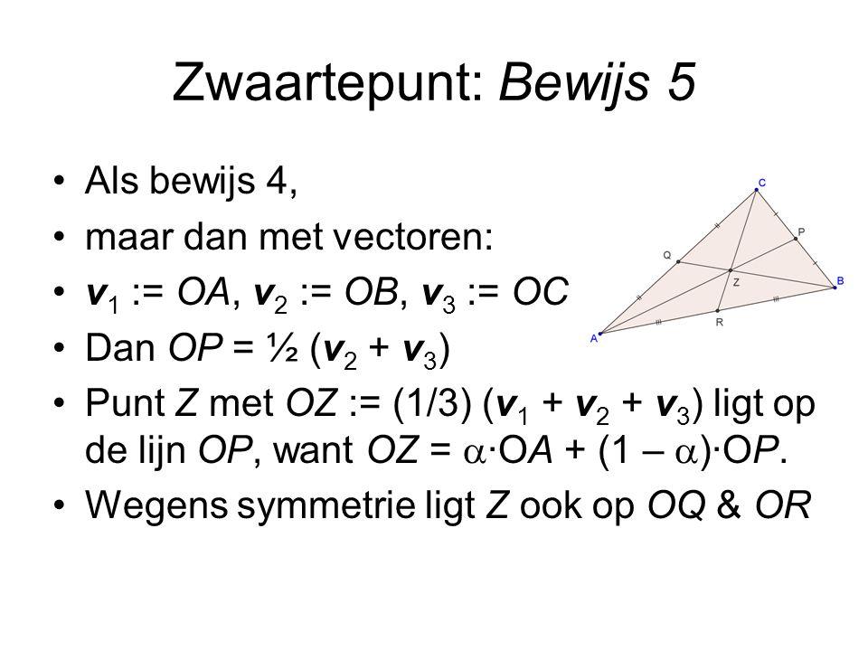 Zwaartepunt: Bewijs 5 Als bewijs 4, maar dan met vectoren: v 1 := OA, v 2 := OB, v 3 := OC.