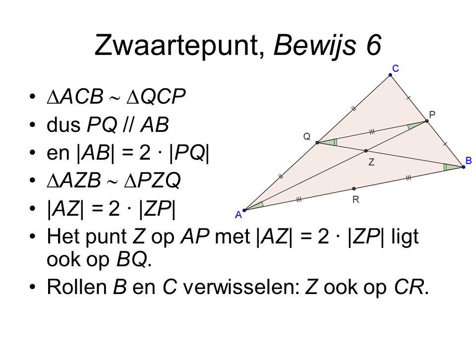 Zwaartepunt, Bewijs 6  ACB   QCP dus PQ // AB en |AB| = 2 · |PQ|  AZB   PZQ |AZ| = 2 · |ZP| Het punt Z op AP met |AZ| = 2 · |ZP| ligt ook op BQ.