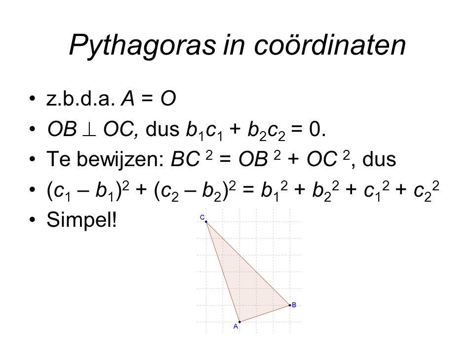 Pythagoras in coördinaten z.b.d.a.A = O OB  OC, dus b 1 c 1 + b 2 c 2 = 0.
