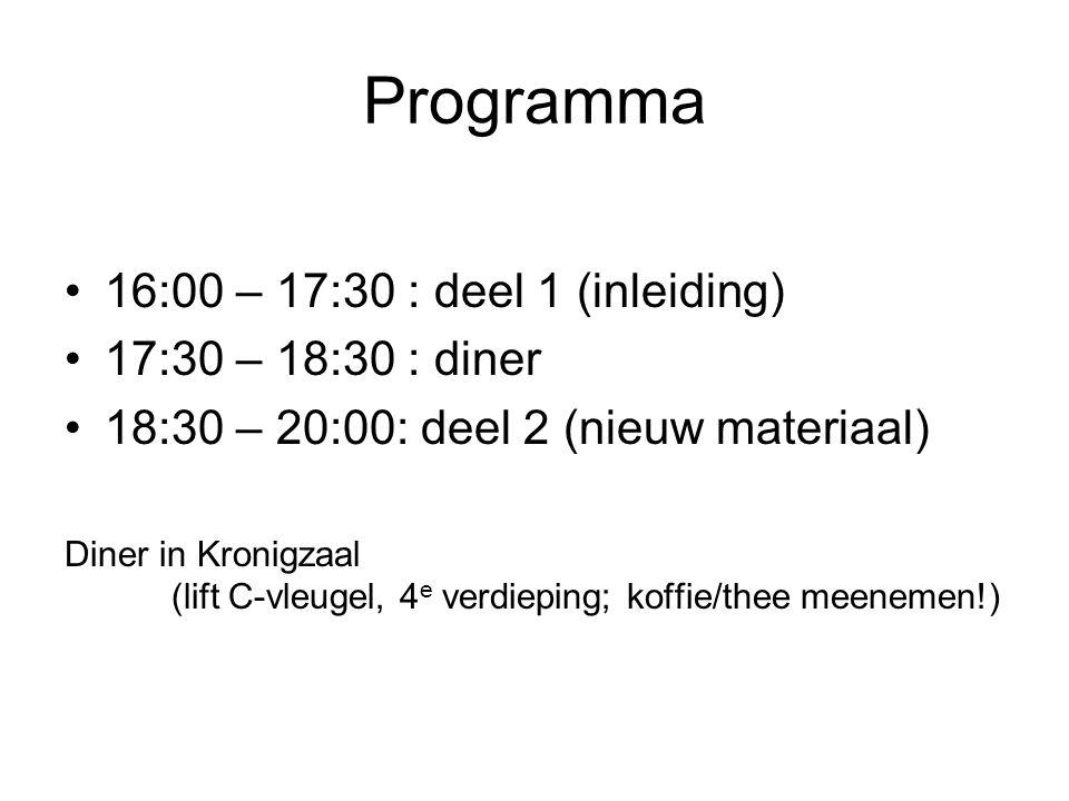Programma 16:00 – 17:30 : deel 1 (inleiding) 17:30 – 18:30 : diner 18:30 – 20:00: deel 2 (nieuw materiaal) Diner in Kronigzaal (lift C-vleugel, 4 e verdieping; koffie/thee meenemen!)