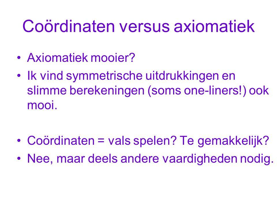 Coördinaten versus axiomatiek Axiomatiek mooier.