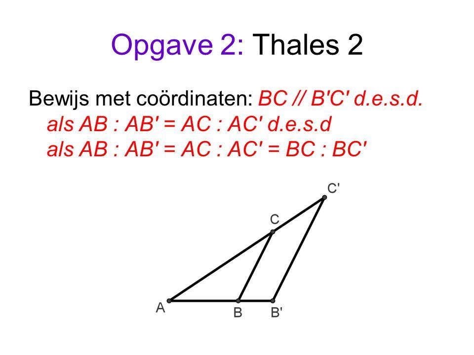 Opgave 2: Thales 2 Bewijs met coördinaten: BC // B C d.e.s.d.