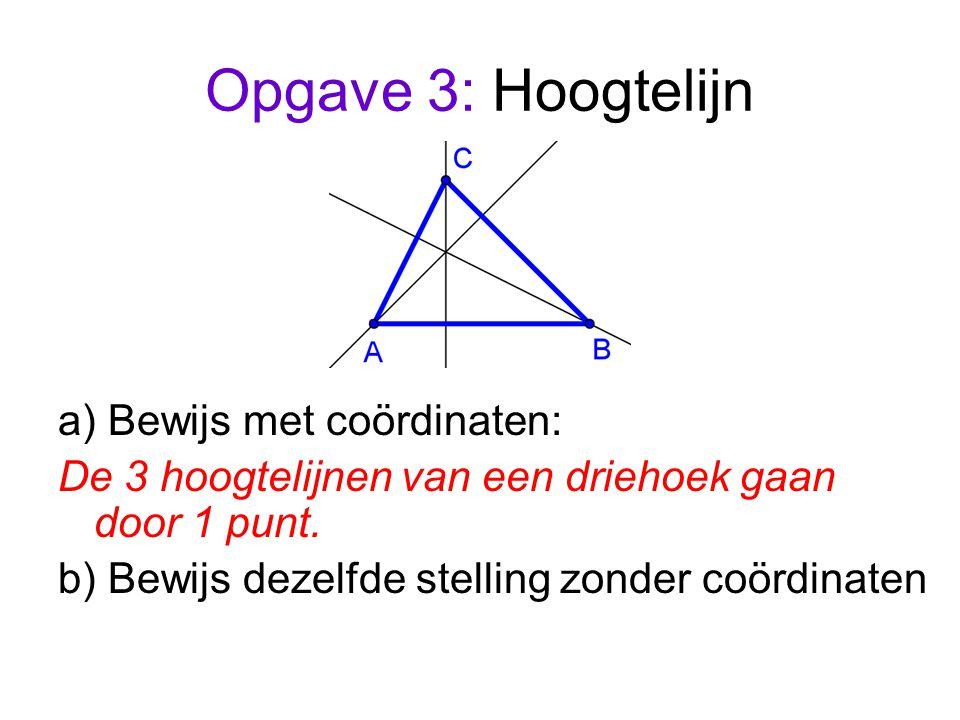 Opgave 3: Hoogtelijn a) Bewijs met coördinaten: De 3 hoogtelijnen van een driehoek gaan door 1 punt.