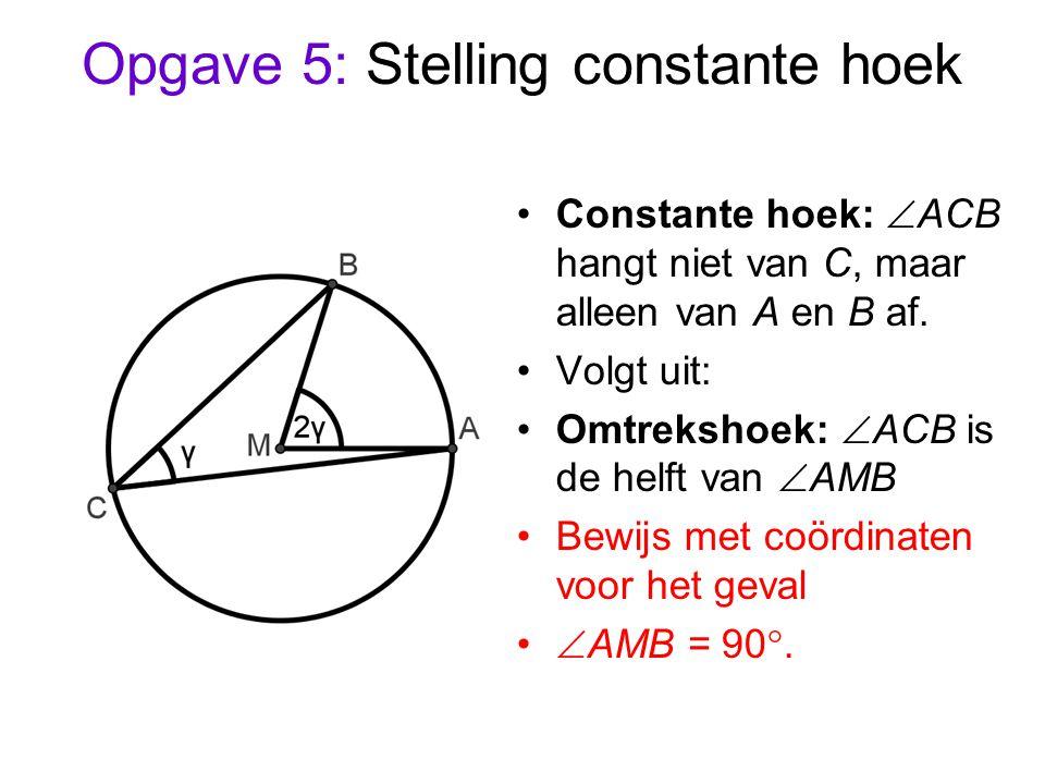 Opgave 5: Stelling constante hoek Constante hoek:  ACB hangt niet van C, maar alleen van A en B af.