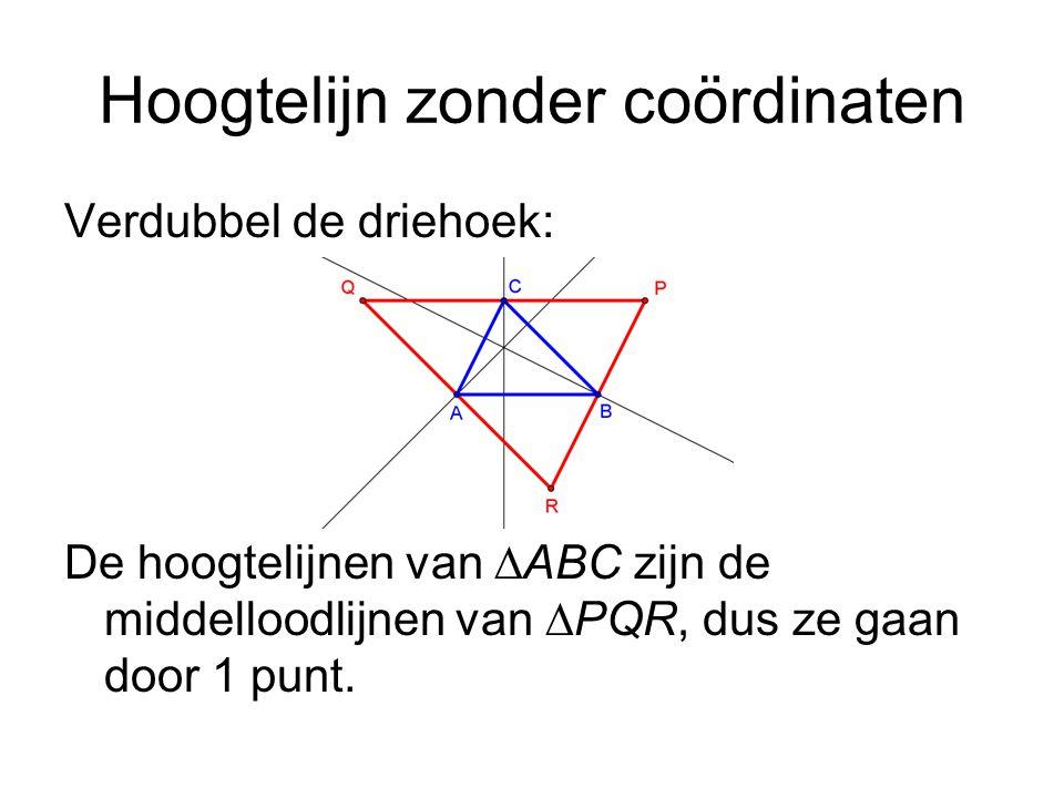 Hoogtelijn zonder coördinaten Verdubbel de driehoek: De hoogtelijnen van  ABC zijn de middelloodlijnen van  PQR, dus ze gaan door 1 punt.