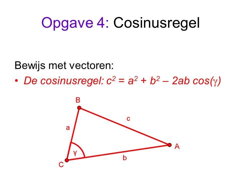Opgave 4: Cosinusregel Bewijs met vectoren: De cosinusregel: c 2 = a 2 + b 2 – 2ab cos(  )