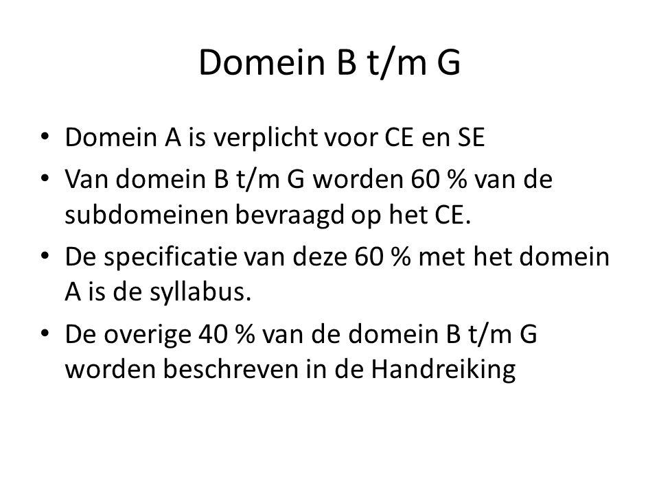 Domein B t/m G Domein A is verplicht voor CE en SE Van domein B t/m G worden 60 % van de subdomeinen bevraagd op het CE.