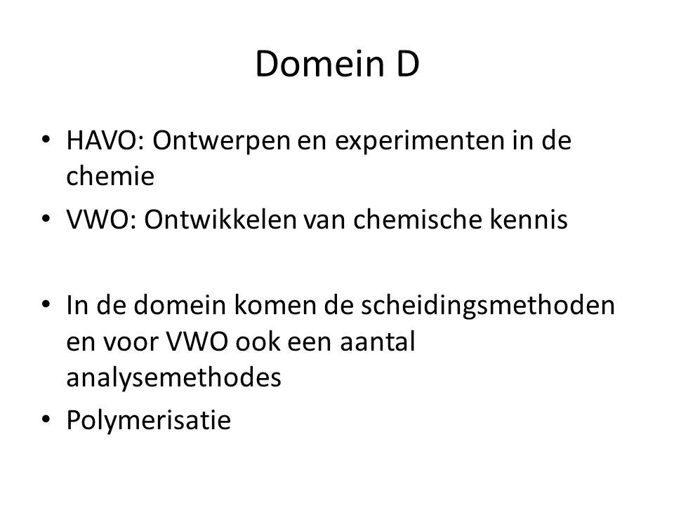 Domein D HAVO: Ontwerpen en experimenten in de chemie VWO: Ontwikkelen van chemische kennis In de domein komen de scheidingsmethoden en voor VWO ook een aantal analysemethodes Polymerisatie