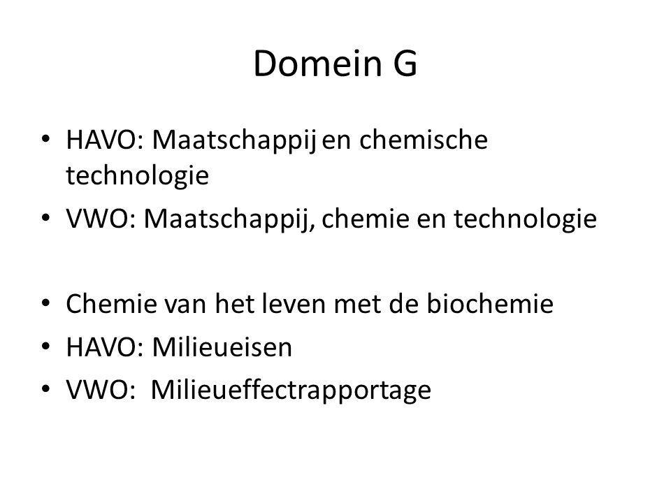 Domein G HAVO: Maatschappij en chemische technologie VWO: Maatschappij, chemie en technologie Chemie van het leven met de biochemie HAVO: Milieueisen VWO: Milieueffectrapportage