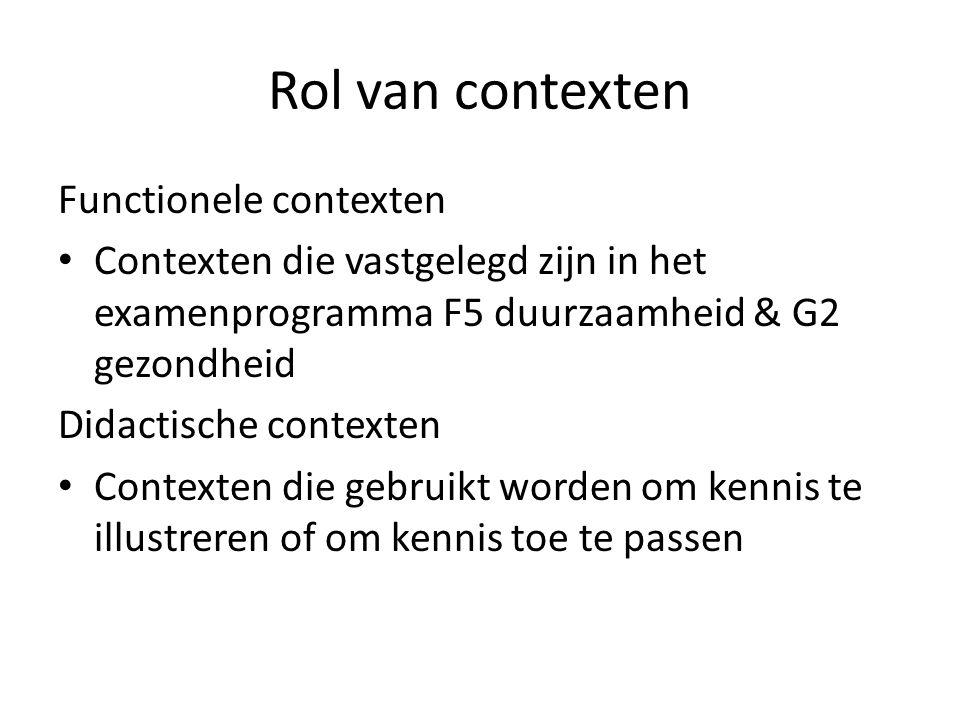 Rol van contexten Functionele contexten Contexten die vastgelegd zijn in het examenprogramma F5 duurzaamheid & G2 gezondheid Didactische contexten Contexten die gebruikt worden om kennis te illustreren of om kennis toe te passen