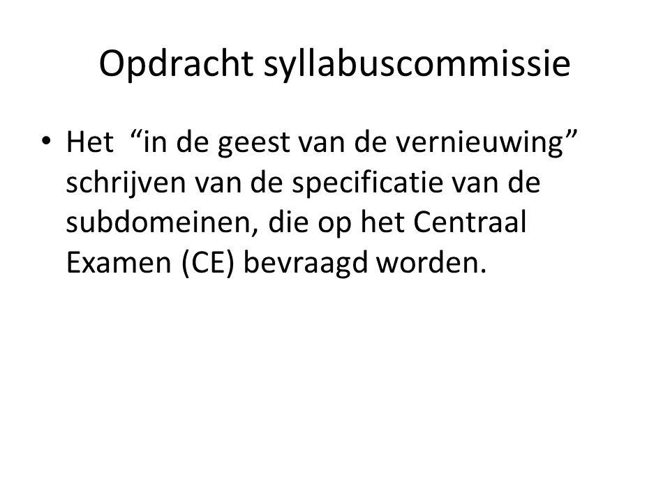 Opdracht syllabuscommissie Het in de geest van de vernieuwing schrijven van de specificatie van de subdomeinen, die op het Centraal Examen (CE) bevraagd worden.