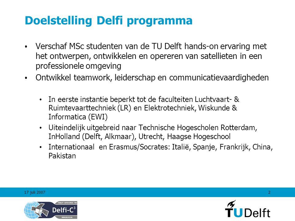 17 juli 20073 November 2004: een kans CubeSat + P-POD Standaard (Stanford en CalPoly) Autonomous Wireless Sun Sensor (TNO I&T) Transponder, Delfi Grond Station (EWI) Thin Film Solar Cells (Dutch Space) 3-unit CubeSat Kit (Pumpkin Inc.) In-house Clean Room (LR) TU Delft Satellite Opportunity +