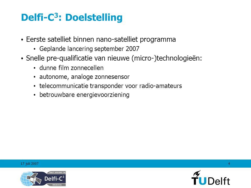 17 juli 20074 Delfi-C 3 : Doelstelling Eerste satelliet binnen nano-satelliet programma Geplande lancering september 2007 Snelle pre-qualificatie van nieuwe (micro-)technologieën: dunne film zonnecellen autonome, analoge zonnesensor telecommunicatie transponder voor radio-amateurs betrouwbare energievoorziening