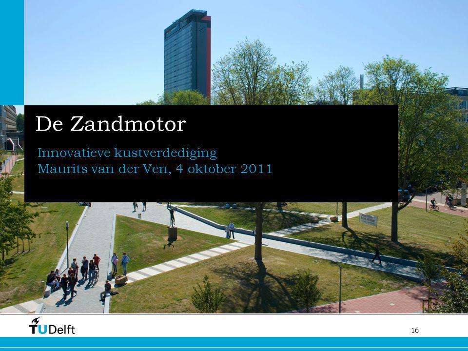 16 De Zandmotor Innovatieve kustverdediging Maurits van der Ven, 4 oktober 2011