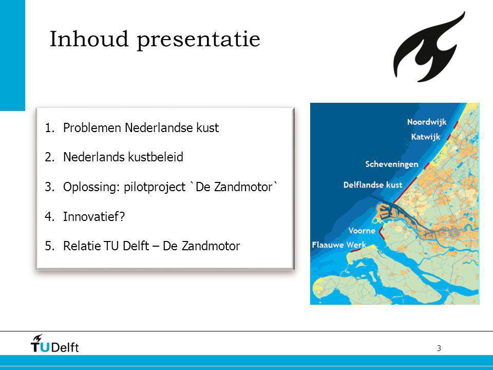 3 1.Problemen Nederlandse kust 2.Nederlands kustbeleid 3.Oplossing: pilotproject `De Zandmotor` 4.Innovatief.