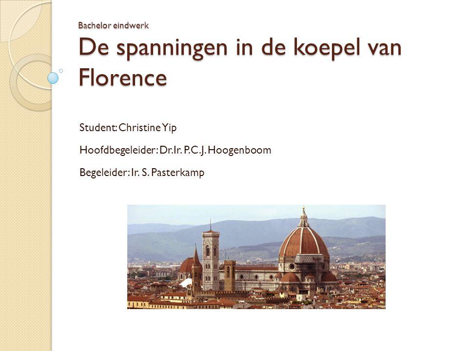 Bachelor eindwerk De spanningen in de koepel van Florence Student: Christine Yip Hoofdbegeleider: Dr.Ir. P.C.J. Hoogenboom Begeleider: Ir. S. Pasterka