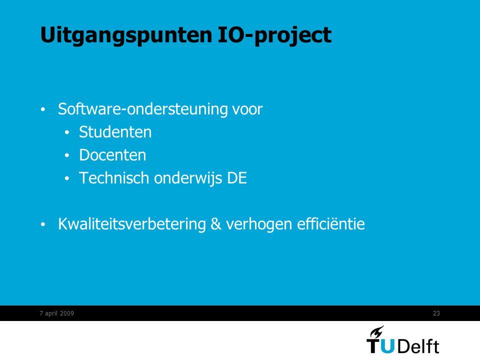 23 Uitgangspunten IO-project Software-ondersteuning voor Studenten Docenten Technisch onderwijs DE Kwaliteitsverbetering & verhogen efficiëntie 7 april 2009