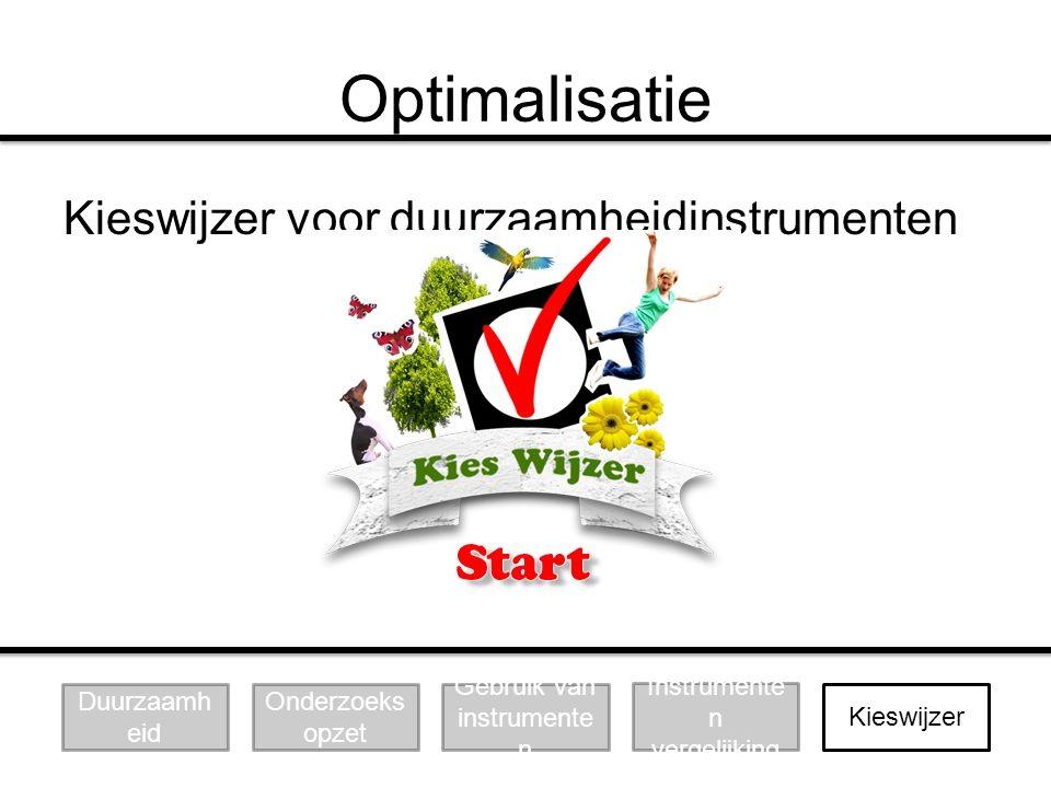 Optimalisatie Kieswijzer voor duurzaamheidinstrumenten Duurzaamh eid Onderzoeks opzet Gebruik van instrumente n Kieswijzer Instrumente n vergelijking