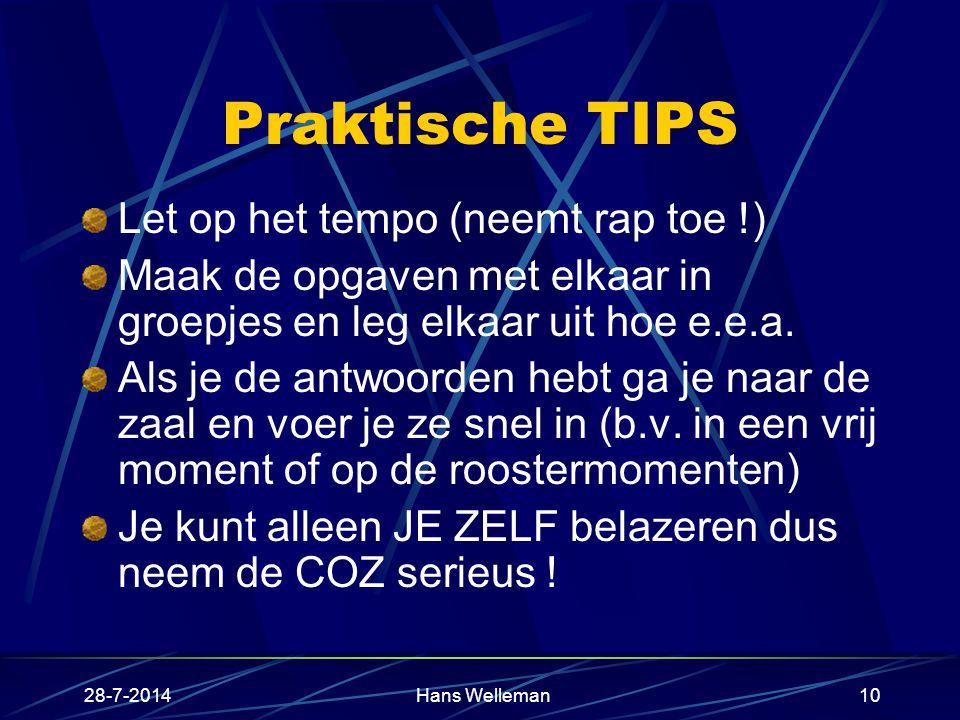 28-7-2014Hans Welleman10 Praktische TIPS Let op het tempo (neemt rap toe !) Maak de opgaven met elkaar in groepjes en leg elkaar uit hoe e.e.a.