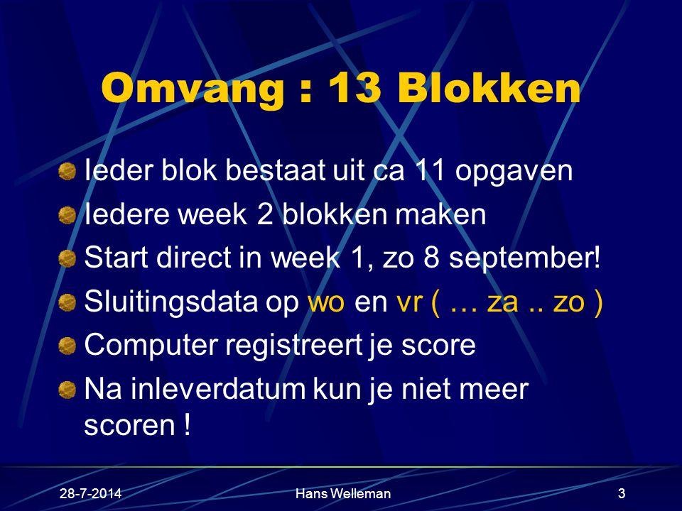 28-7-2014Hans Welleman3 Omvang : 13 Blokken Ieder blok bestaat uit ca 11 opgaven Iedere week 2 blokken maken Start direct in week 1, zo 8 september.