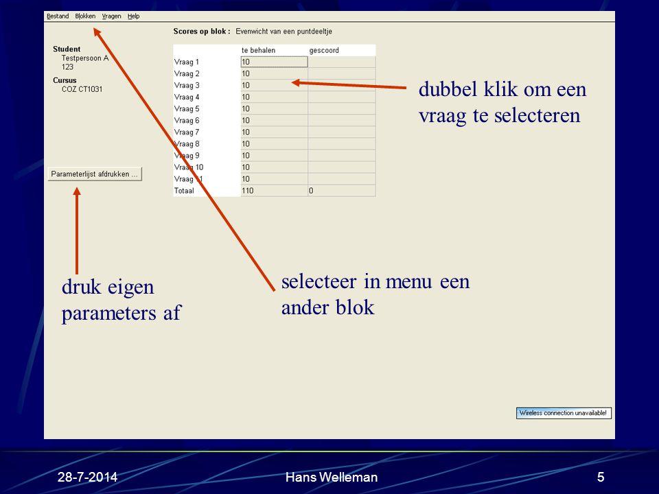28-7-2014Hans Welleman5 dubbel klik om een vraag te selecteren selecteer in menu een ander blok druk eigen parameters af