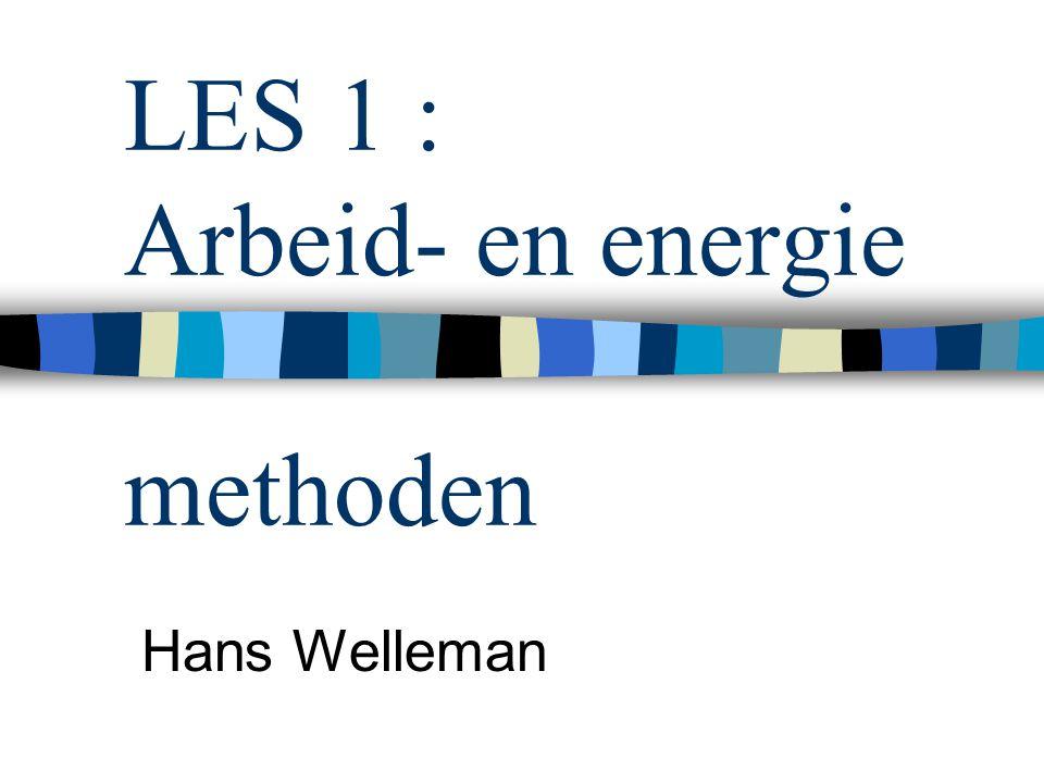 LES 1 : Arbeid- en energie methoden Hans Welleman