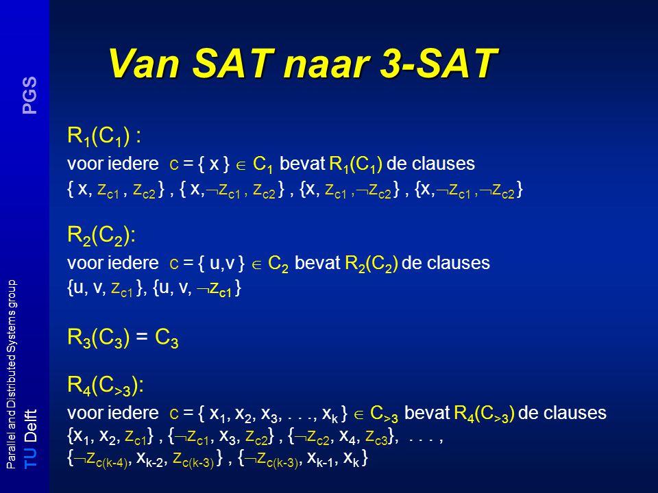T U Delft Parallel and Distributed Systems group PGS Van SAT naar 3-SAT R 1 (C 1 ) : voor iedere c = { x }  C 1 bevat R 1 (C 1 ) de clauses { x, z c1
