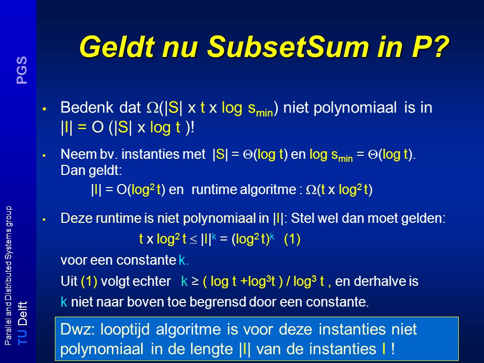 T U Delft Parallel and Distributed Systems group PGS Geldt nu SubsetSum in P.