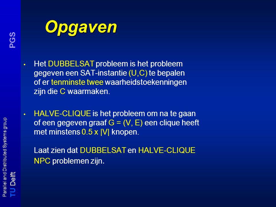 T U Delft Parallel and Distributed Systems group PGS Opgaven Het DUBBELSAT probleem is het probleem gegeven een SAT-instantie (U,C) te bepalen of er t