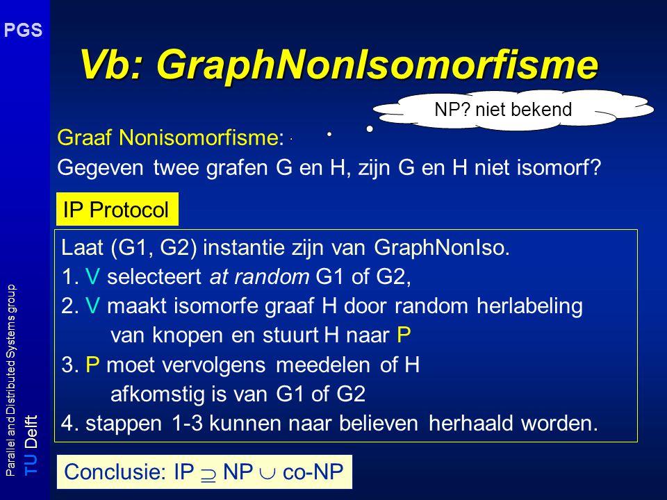 T U Delft Parallel and Distributed Systems group PGS Vb: GraphNonIsomorfisme Graaf Nonisomorfisme: Gegeven twee grafen G en H, zijn G en H niet isomor