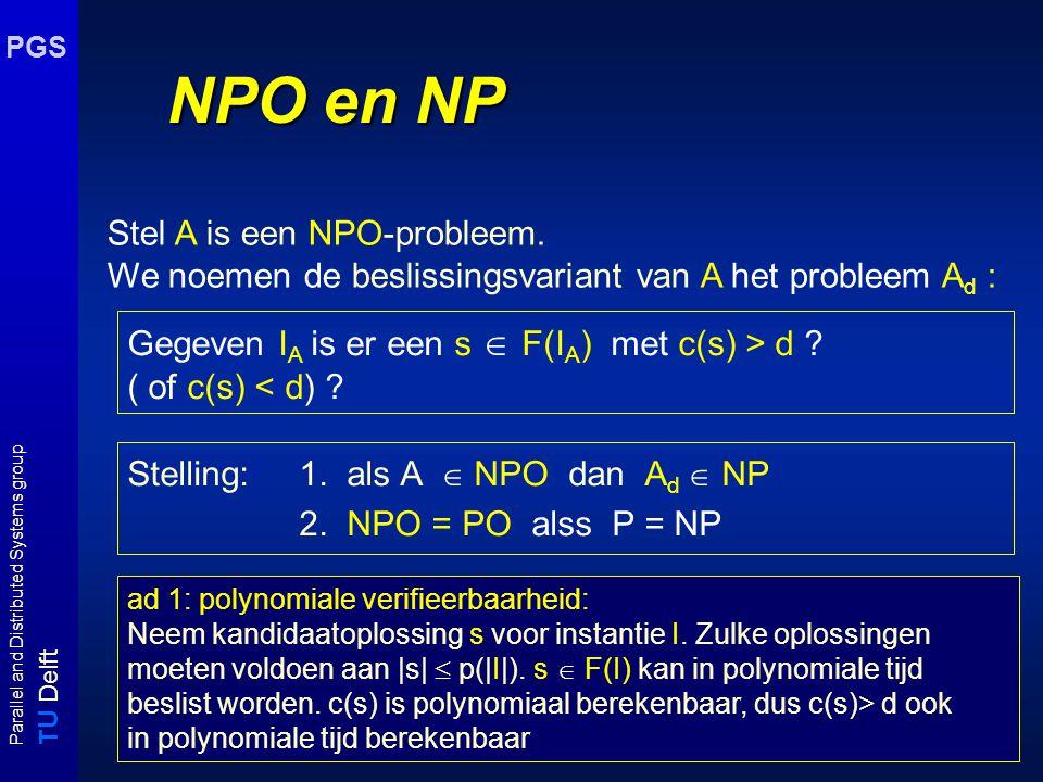 T U Delft Parallel and Distributed Systems group PGS FPTAS en pseudo- polynomiale algoritmen Schets bewijs: kies  = p( |I A |, max(I A ) ) -1 1.