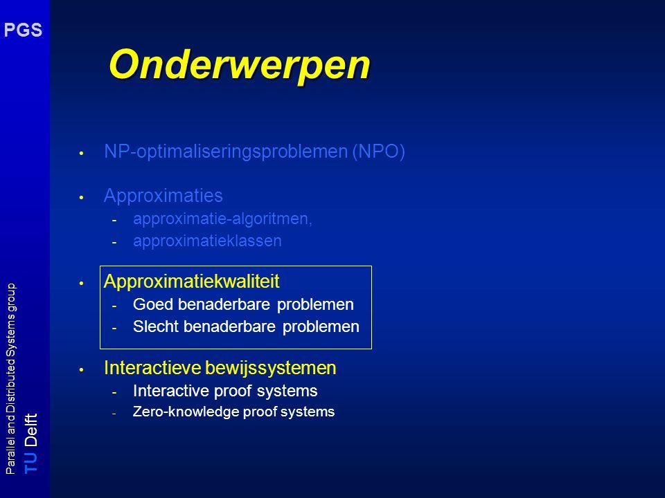 T U Delft Parallel and Distributed Systems group PGS Goed benaderbaar probleem Gewogen Knapsack (GK) Gegeven n items met gewichten w i  Z +, w 1  w 2 ...