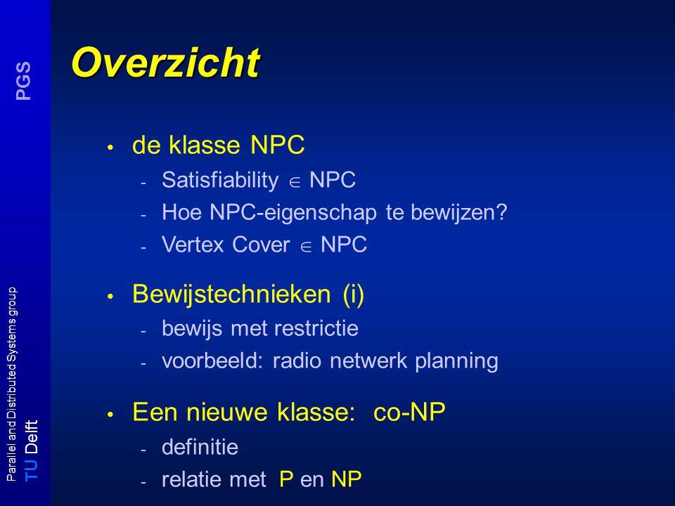 T U Delft Parallel and Distributed Systems group PGS Een doenlijke vraag We noemen een probleem B een NP-hard probleem (onder  ) als A  B voor een bekend NP-volledig probleem A.