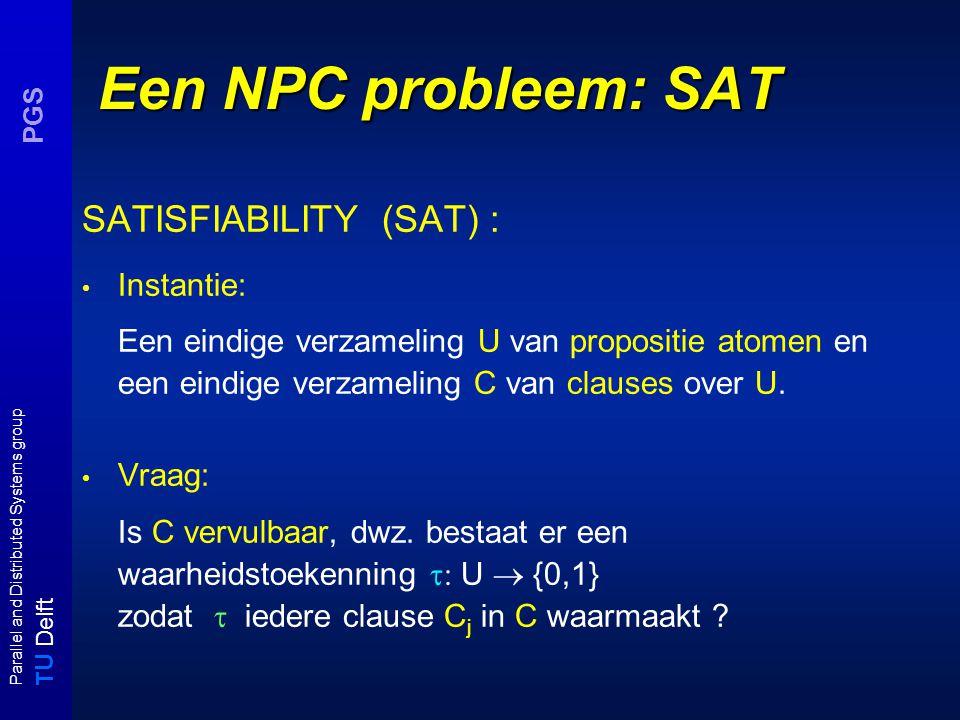 T U Delft Parallel and Distributed Systems group PGS Voorbeelden nwe problemen UNSAT: gegeven een SAT-instantie (U,C), is C onvervulbaar.