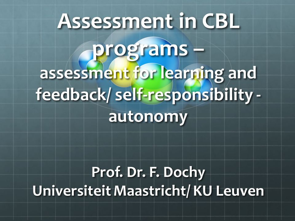 Assessment in CBL programs – assessment for learning and feedback/ self-responsibility - autonomy Prof.