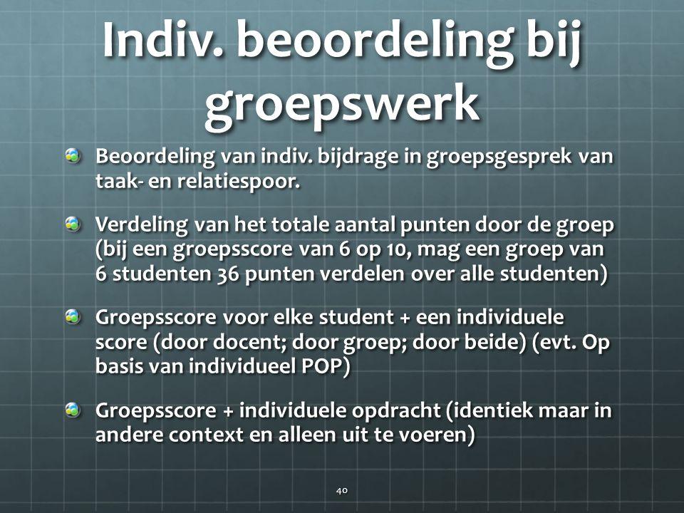 Indiv. beoordeling bij groepswerk Beoordeling van indiv. bijdrage in groepsgesprek van taak- en relatiespoor. Verdeling van het totale aantal punten d